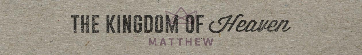 The Gospel of Matthew: The Kingdom of Heaven - Harvest Church in