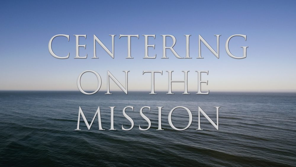 Centering On The Mission